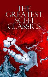 The Greatest Sci-Fi Classics - Journey to the Center of the Earth, The Time Machine, The War of The Worlds, Frankenstein, The Lost World, Iron Heel, The Coming Race, Flatland, Dr Jekyll and Mr Hyde, Lord of the World, Herland…