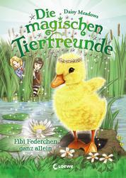 Die magischen Tierfreunde (Band 3) - Fibi Federchen ganz allein