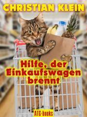 Hilfe, der Einkaufswagen brennt! - Ein humoristische Autobiographie