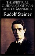Rudolf Steiner: The Spiritual Guidance of Man and of Mankind
