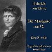 Heinrich von Kleist: Die Marquise von O. - Eine Novelle. Ungekürzt gelesen.