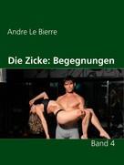 Andre Le Bierre: Die Zicke: Begegnungen