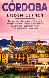 Córdoba lieben lernen: Der perfekte Reiseführer für einen unvergesslichen Aufenthalt in Córdoba inkl. Insider-Tipps, Tipps zum Geldsparen und Packliste