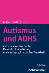 Autismus und ADHS - Zwischen Normvariante, Persönlichkeitsstörung und neuropsychiatrischer Krankheit