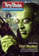 Perry Rhodan: Perry Rhodan 2932: Tötet Monkey! ★★★★