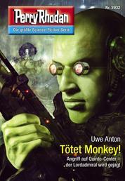 """Perry Rhodan 2932: Tötet Monkey! - Perry Rhodan-Zyklus """"Genesis"""""""