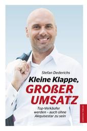 Kleine Klappe GROßER UMSATZ - Top-Verkäufer werden- auch ohne Akquisestar zu sein