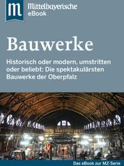 Spektakuläre Bauwerke in der Oberpfalz - Das Buch zur Serie der Mittelbayerischen Zeitung