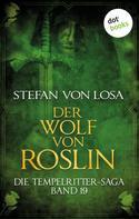 Stefan von Losa: Die Tempelritter-Saga - Band 19: Der Wolf von Roslin ★★