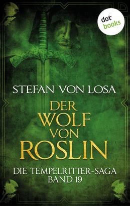 Die Tempelritter-Saga - Band 19: Der Wolf von Roslin