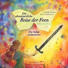 Ute Wilke-Richert: Die abenteuerliche Reise der Feen - Das heilige Lichtschwert