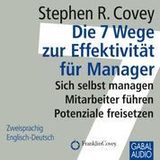 Die 7 Wege zur Effektivität für Manager - Sich selbst managen, Mitarbeiter führen, Potentiale freiSetzen
