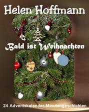 Bald ist Weihnachten - 24 Adventskalender-Minutengeschichten