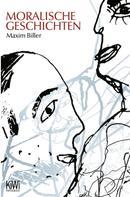 Maxim Biller: Moralische Geschichten