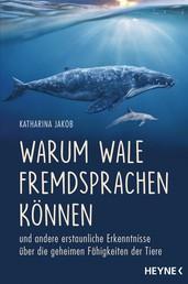 Warum Wale Fremdsprachen können - und andere erstaunliche Erkenntnisse über die geheimen Fähigkeiten der Tiere