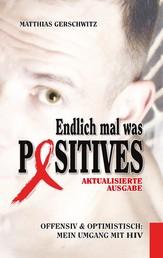 Endlich mal was Positives (2018) - Offensiv & optimistisch: mein Umgang mit HIV