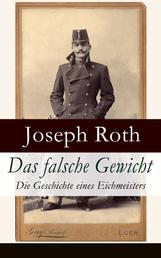 Das falsche Gewicht - Die Geschichte eines Eichmeisters - Ein historischer Roman und ein Spätwerk des Autors von Radetzkymarsch, Hiob und Hotel Savoy