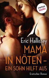 Mama in Nöten - Ein Sohn hilft aus - Erotischer Roman