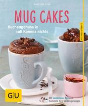 Mug Cakes - Kuchengenuss in null Komma nichts