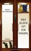 Ingrid Kaltenegger: Das Glück ist ein Vogerl ★★★★