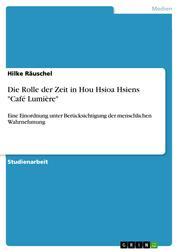 """Die Rolle der Zeit in Hou Hsioa Hsiens """"Café Lumière"""" - Eine Einordnung unter Berücksichtigung der menschlichen Wahrnehmung"""