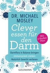 Clever essen für den Darm - Darmflora in Balance bringen, Immunsystem stärken, natürlich Gewicht verlieren - Mit 2-Stufen-Plan