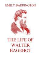 Emily Barrington: The Life of Walter Bagehot