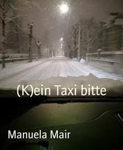 (K)ein Taxi bitte