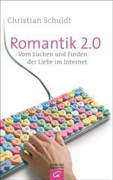 Romantik 2.0 - Vom Suchen und Finden der Liebe im Internet