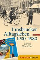 Lukas Morscher: Innsbrucker Alltagsleben 1930-1980