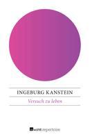 Ingeburg Kanstein: Versuch zu leben