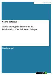Machtzugang für Frauen im 16. Jahrhundert. Der Fall Anne Boleyn