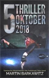 5 Thriller Oktober 2018 - Brückenteufel, Todestaucher, Messermädchen, Kalis Todestempel, Tokyo Speed
