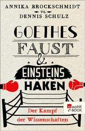 Goethes Faust und Einsteins Haken - Der Kampf der Wissenschaften