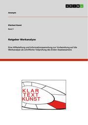 Ratgeber Werkanalyse - Eine Hilfestellung und Informationssammlung zur Vorbereitung auf die Werkanalyse als schriftliche Teilprüfung des Ersten Staatsexamens