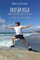 Roberto Walter Rojas: Daksha Yoga. Primeros pasos para la práctica del yoga