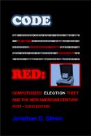 Jonathan D. Simon: Code Red: Computerized Election Theft And The New American Century