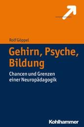 Gehirn, Psyche, Bildung - Chancen und Grenzen einer Neuropädagogik