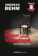 Andreas Behm: Hamburg - Deine Morde. Der Spion ohne Vaterland