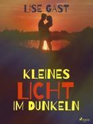 Lise Gast: Kleines Licht im Dunkeln ★★★★★