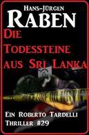 Hans-Jürgen Raben: Die Todessteine aus Sri Lanka: Ein Roberto Tardelli Thriller #29