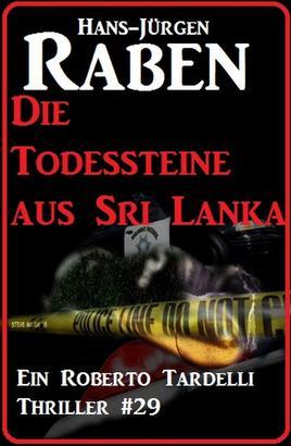 Die Todessteine aus Sri Lanka: Ein Roberto Tardelli Thriller #29