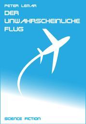 Der unwahrscheinliche Flug - Science Fiction