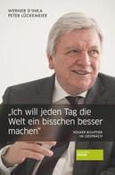 """Werner D'Inka: """"Ich will jeden Tag die Welt ein bisschen besser machen"""""""