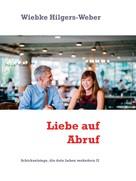 Wiebke Hilgers-Weber: Liebe auf Abruf