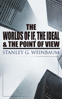 Stanley G. Weinbaum: The Worlds of If, The Ideal & The Point of View