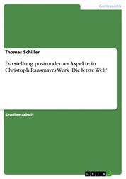 Darstellung postmoderner Aspekte in Christoph Ransmayrs Werk 'Die letzte Welt'