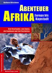 Abenteuer Afrika - Europa bis Kapstadt - Drei Overlander, zwei Autos, ein Kontinent und viel Verrücktes