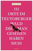Ingo Stock: 111 Orte im Teutoburger Wald, die man gesehen haben muss ★★★★