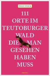 111 Orte im Teutoburger Wald, die man gesehen haben muss - Reiseführer